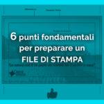 6 punti fondamentali per preparare un file di stampa