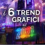 I 6 Trend grafici del 2021
